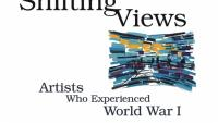 Shifting Views: Artists Who Experienced World War I
