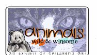Animals, Wild and Winsome Exhibit