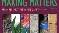 Making Matters: Fresh Perspectives in Fine Craft