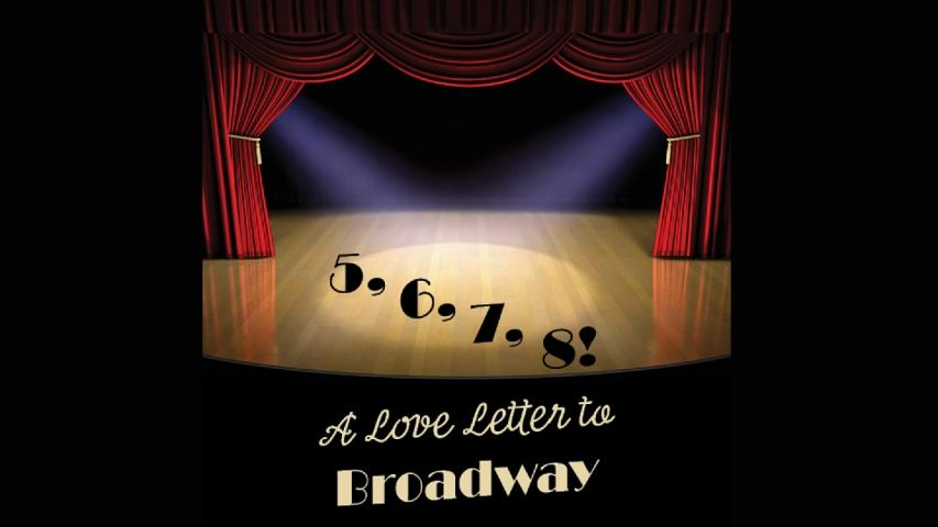 5, 6, 7, 8! A Love Letter to Broadway